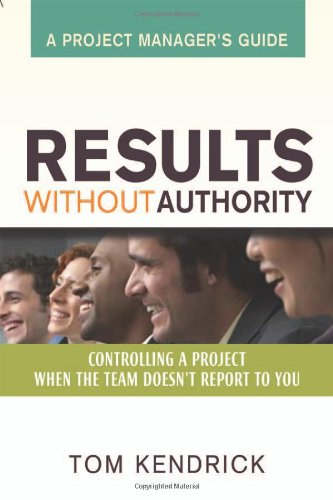 9780814473436: Results Without Authority: Controlling a Project When the Team Doesn't Report to You -- A Project Manager's Guide
