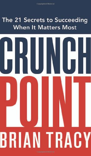9780814473719: Crunch Point: The 21 Secrets to Succeeding When It Matters Most