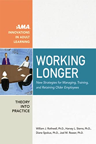 9780814473924: Working Longer: New Strategies for Managing, Training, and Retaining Older Employees (AMA Innovations in Adult Learning)