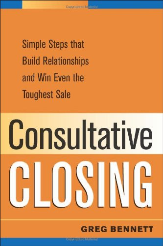 9780814473993: Consultative Closing: Simple Steps That Build Relationships and Win Even the Toughest Sale