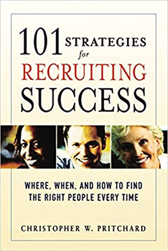 9780814474075: 101 Strategies for Recruiting Success: Where, When, and How to Find the Right People Every Time