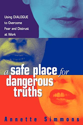 9780814474174: A Safe Place for Dangerous Truths: Using Dialogue to Overcome Fear and Distrust at Work