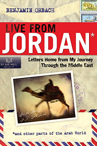 Live From Jordan: Letters Home From My: Benjamin Orbach