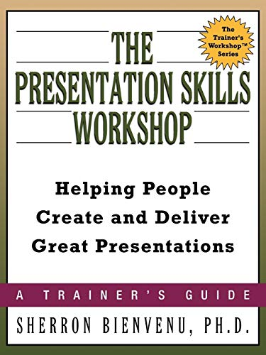 9780814474334: The Presentation Skills Workshop: Helping People Create and Deliver Great Presentations (Trainer's Workshop)