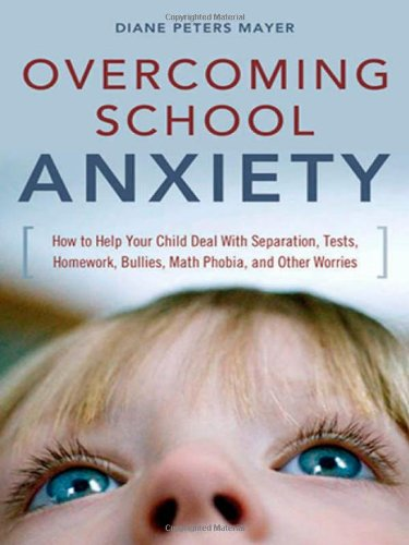 9780814474464: Overcoming School Anxiety: How to Help Your Child With Seperation, Tests, Homework, Bullies, Math Phobia and Other Worries
