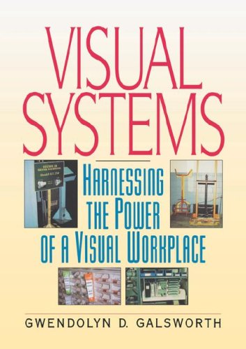 Visual Systems: Harnessing the Power of a Visual Workplace: Galsworth, Gwendolyn D.