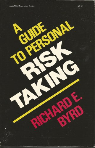 A guide to personal risk taking: Byrd, Richard E.