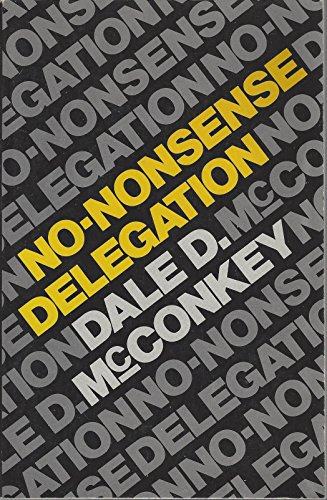 No-nonsense Delegation: McConkey, Dale D.