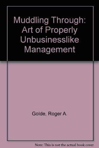 9780814475232: Muddling Through: Art of Properly Unbusinesslike Management