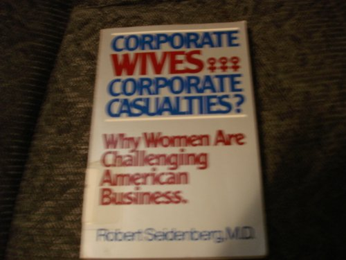 9780814475256: Corporate Wives...Corporate Casualties: Why Women are Challenging American Business