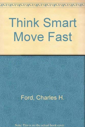 9780814476246: Think Smart Move Fast