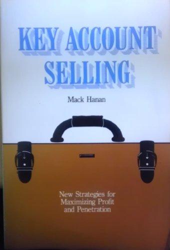 Key Account Selling: New Strategies for Maximizing: Hanan, Mack