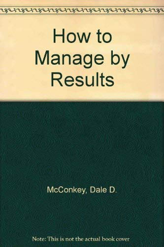 9780814476369: HOW TO MANAGE BY RESULTS