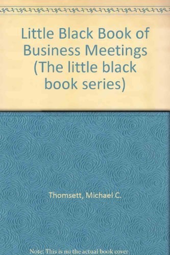 Little Black Book of Business Meetings (The Little Black Book Series): Michael C. Thomsett