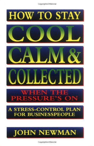 9780814477656: How to Stay Cool, Calm & Collected When the Pressure's On: A Stress-Control Plan for Business People