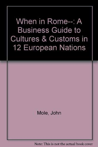 When in Rome...a Business Guide to Cultures & Customs in 12 European Nations (0814477690) by John Mole