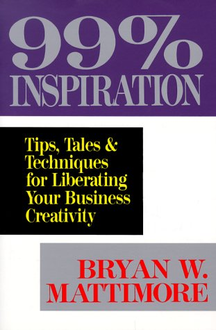9780814477885: 99% Inspiration: Tips, Tales, and Techniques for Liberating Your Business Creativity