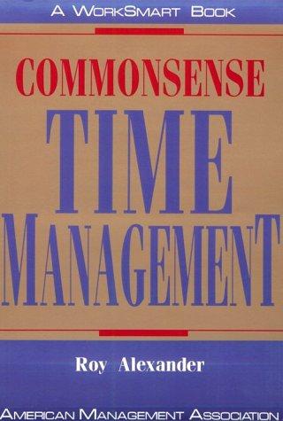 Commonsense Time Management (Worksmart Series): Roy Alexander