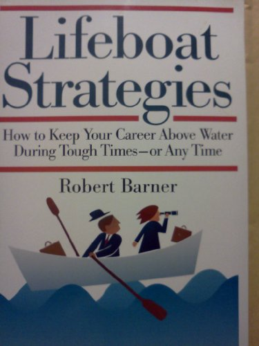 9780814478530: Lifeboat Strategies: How to Keep Your Career Above Water During Tough Times -- Or Any Time