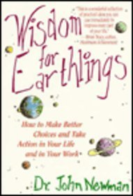 Wisdom for Earthlings: How to Make Better Choices and Take Action in Your Life and in Your Work: ...