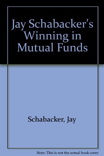 Jay Schabacker's Winning in Mutual Funds: Schabacker, Jay; Ross, Marjory