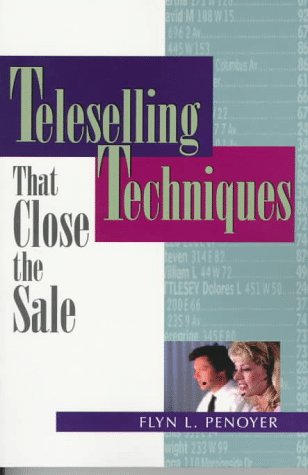 Teleselling Techniques That Close the Sale: Penoyer, Flyn L.