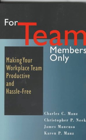 For Team Members Only: Making Your Workplace: Manz, Charles C.;