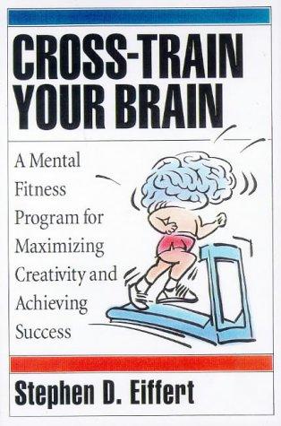 cross train your brain a mental fitness program eiffert stephen d