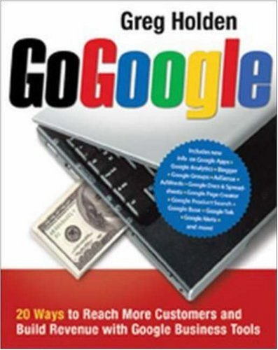 9780814480595: Go Google: 20 Ways to Reach More Customers and Build Revenue with Google Business Tools
