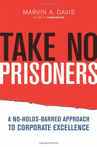 9780814480601: Take No Prisoners: A No-Holds-Barred Approach to Corporate Excellence