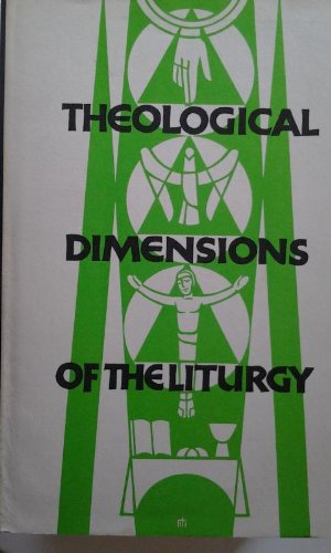 Theological Dimensions of the Liturgy: A General Treatise on the Theology of the Liturgy: Vagaggini...