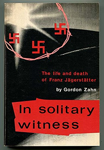 an analysis of franz jagerstatters life in in solitary witness Buy franz jagerstatter: letters and writings from prison by putz (isbn:   for many years jgersttter's solitary witness was honored by the catholic peace   there are some moving passages where he meditates on the meaning of  suffering and  franz jagerstatter's writings about his ethical and religious life  are.