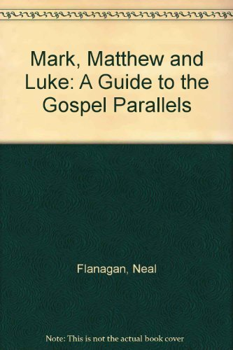 Mark, Matthew and Luke: A Guide to the Gospel Parallels: Neal Flanagan