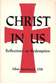 Christ in Us: Reflections on Redemption: Boultwood, Alban