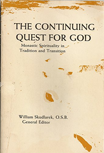 The Continuing Quest for God: Monastic Spirituality in Tradition and Transition: Skudlarek, William