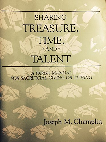 Sharing Treasure, Time, and Talent: A Parish Manual for Sacrificial Giving or Tithing: Champlin, ...
