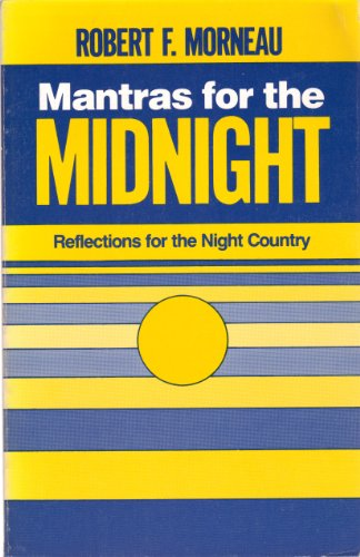 Mantras for the Midnight: Reflections for the Night Country: Morneau, Robert F.
