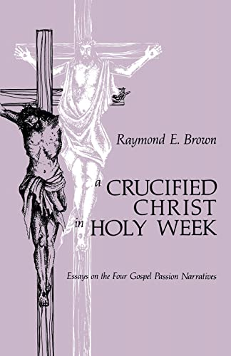 A Crucified Christ in Holy Week. Essays: Brown, Raymond E.
