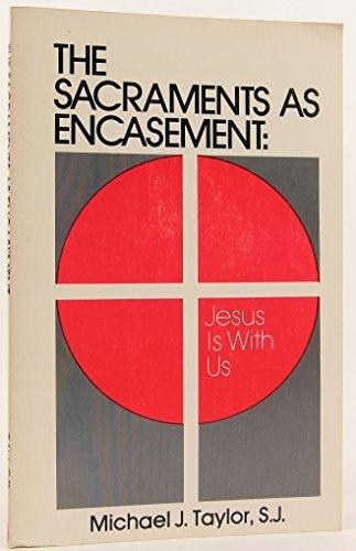 The Sacraments As Encasement: Jesus Is With Us: Taylor, Michael J.
