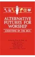 Anointing of the Sick (Alternative Futures for: Editor-Bernard J. Lee;