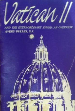 Vatican Two and the Extraordinary Synod: Dulles, Avery Robert Cardinal