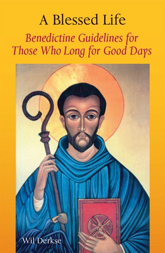 9780814618639: A Blessed Life: Benedictine Guidelines for Those Who Long for Good Days