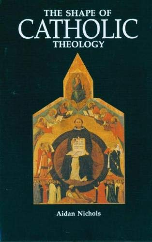 The Shape of Catholic Theology: An Introduction to Its Sources, Principles, and History (0814619096) by Aidan Nichols OP