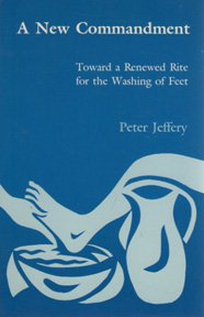 A New Commandment: Toward a Renewed Rite for the Washing of Feet (9780814620045) by Jeffery, Peter