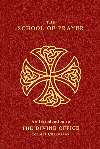 The School of Prayer: An Introduction to the Divine Office for All Christians (Vinyl-bound): John ...