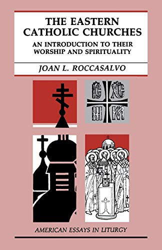 9780814620472: The Eastern Catholic Churches: An Introduction to Their Worship and Spirituality (American Essays in Liturgy)