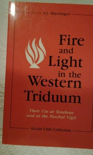 Fire and Light in the Western Triduum. Their Use at Tenebrae and at the Paschal Vigil. [Alcuin Club...