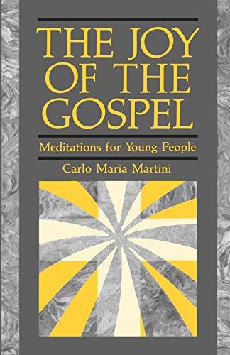 The Joy of the Gospel: Meditations for: Carlo Maria Martini