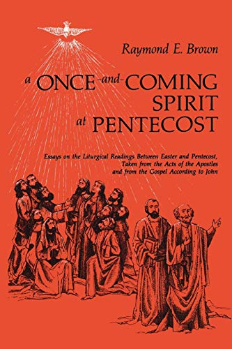 9780814621547: A Once-and-Coming Spirit at Pentecost: Essays on the Liturgical Readings Between Easter and Pentecost: Essays on the Liturgical Readings Between ... the Apostles and the Gospel According to John