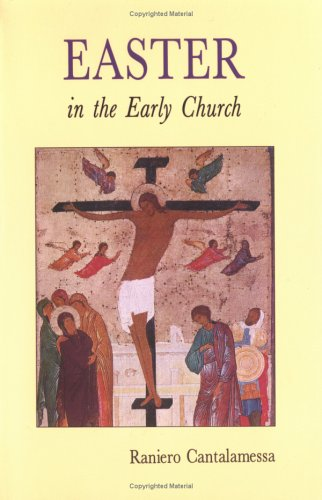 Easter in the Early Church: An Anthology: Raniero Cantalamessa; James
